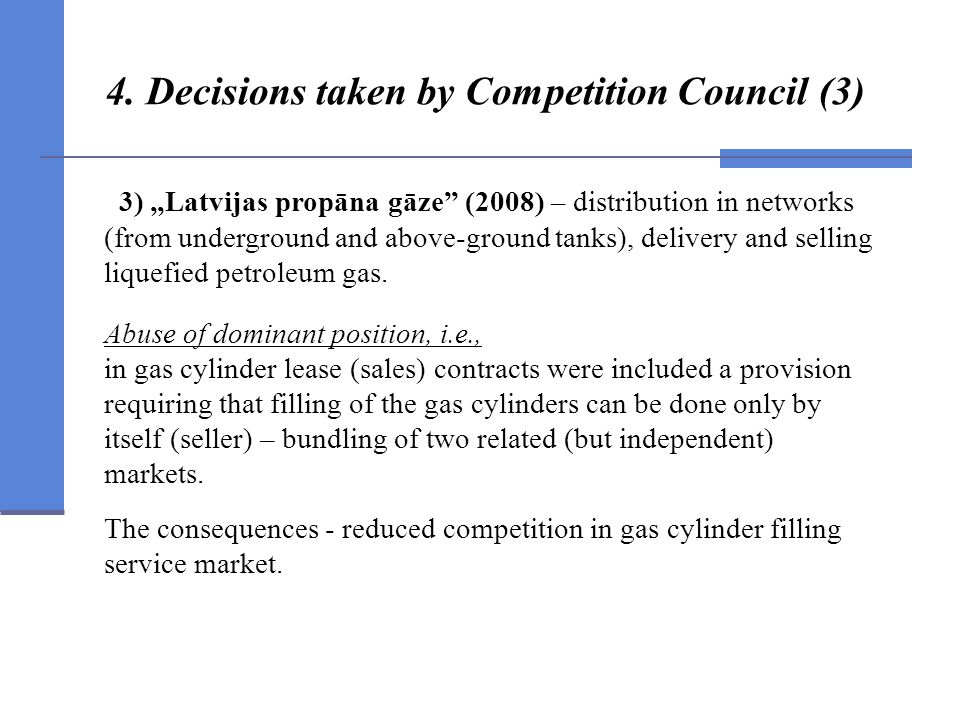 4. Decisions taken by Competition Council (3) 3) Latvijas propāna gāze (2008) – distribution in networks (from underground and above-ground tanks), de