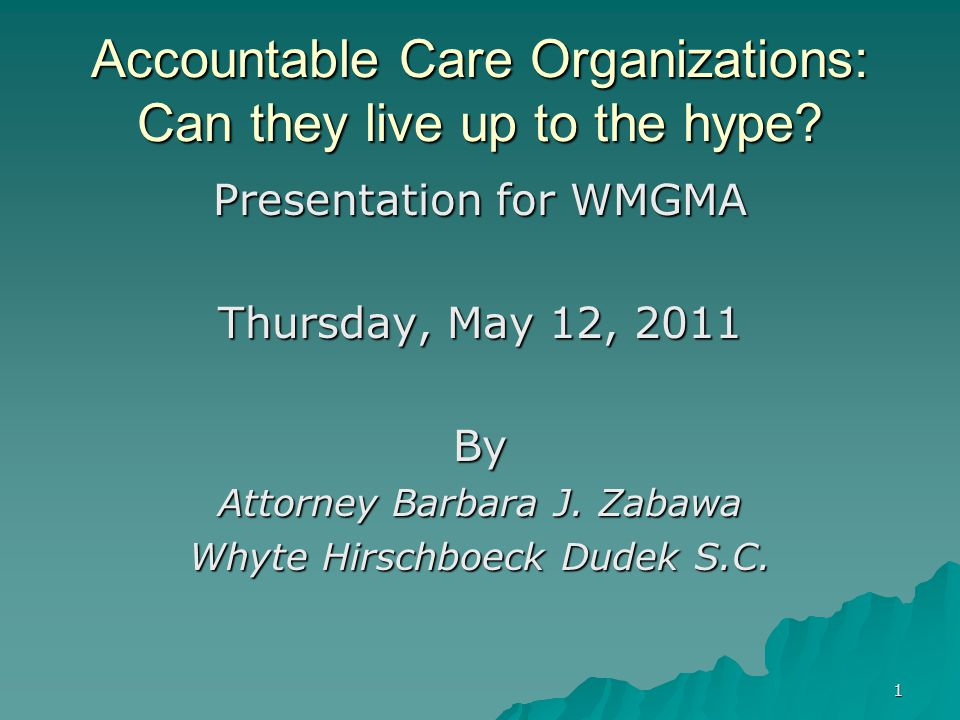 1 Accountable Care Organizations: Can they live up to the hype.