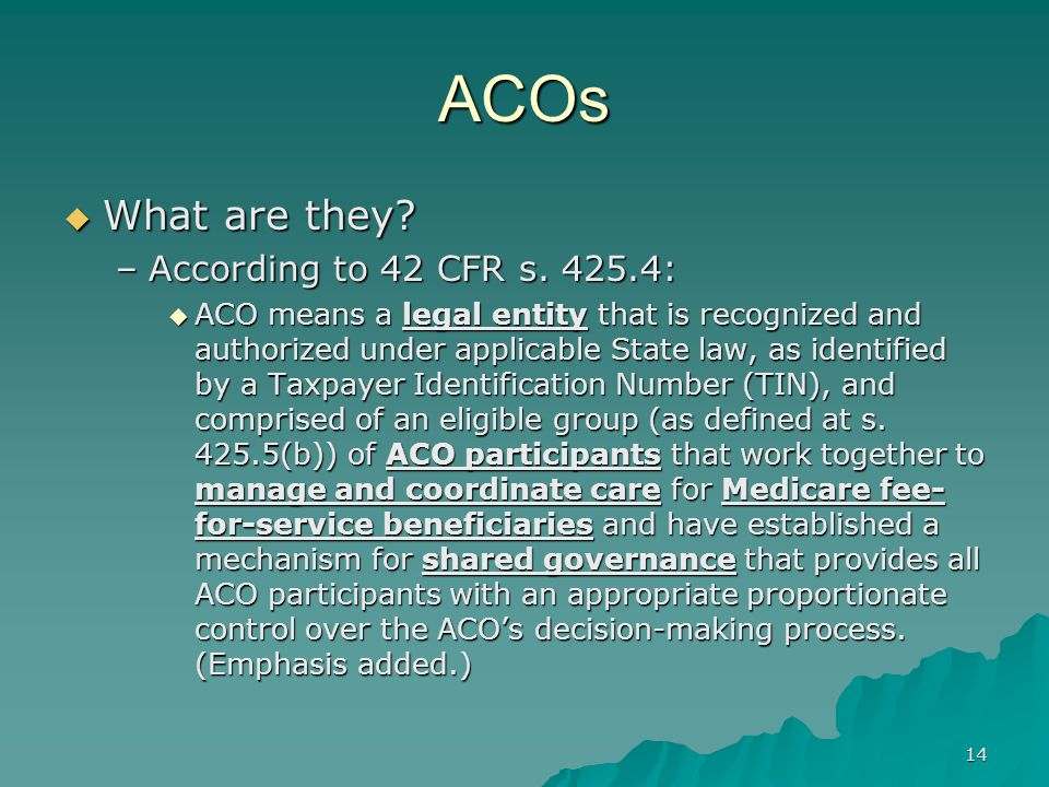 14 ACOs What are they. What are they. –According to 42 CFR s.