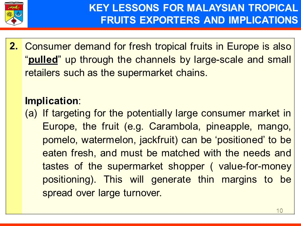 10 KEY LESSONS FOR MALAYSIAN TROPICAL FRUITS EXPORTERS AND IMPLICATIONS2. pulled Consumer demand for fresh tropical fruits in Europe is alsopulled up