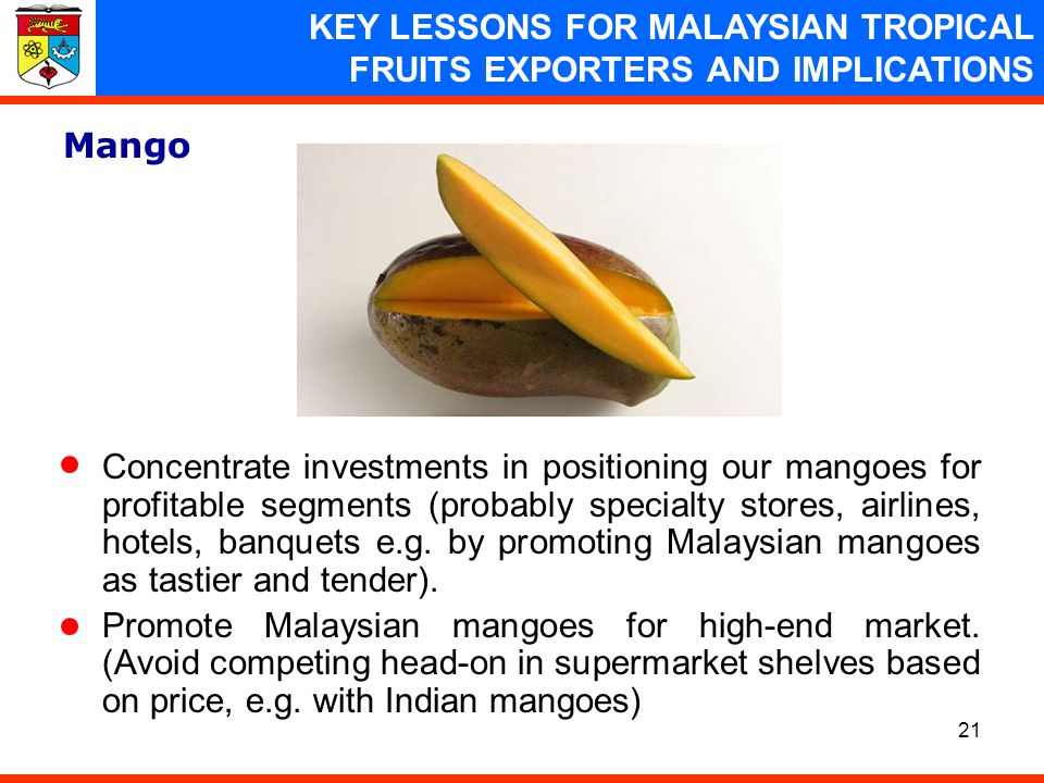 21 Mango Concentrate investments in positioning our mangoes for profitable segments (probably specialty stores, airlines, hotels, banquets e.g. by pro