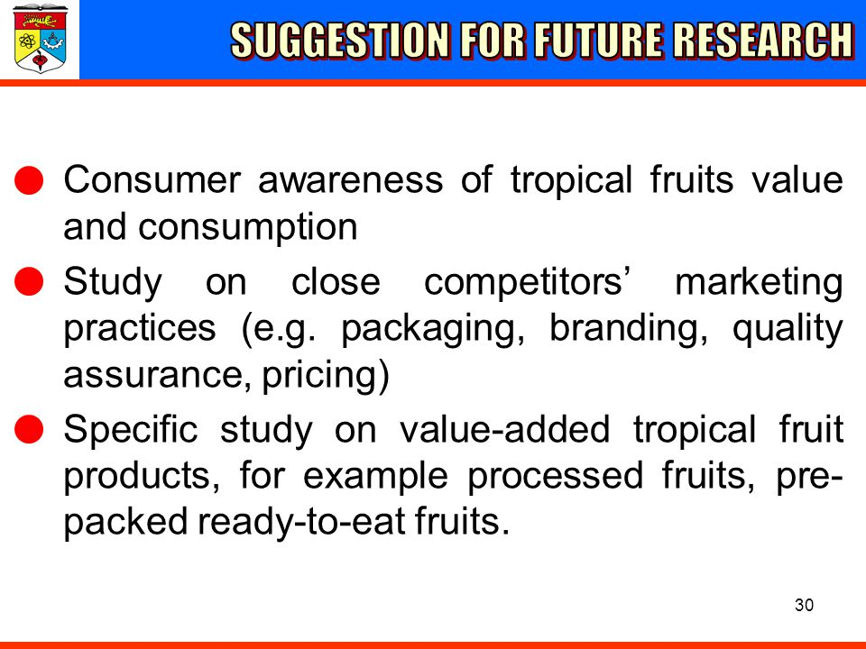 30 Consumer awareness of tropical fruits value and consumption Study on close competitors marketing practices (e.g. packaging, branding, quality assur