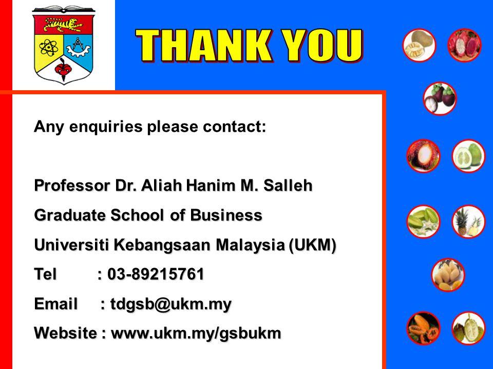 32 Any enquiries please contact: Professor Dr. Aliah Hanim M. Salleh Graduate School of Business Universiti Kebangsaan Malaysia (UKM) Tel : 03-8921576