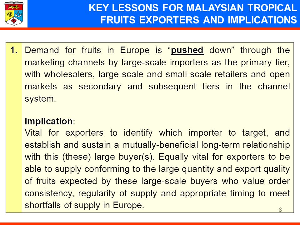 8 KEY LESSONS FOR MALAYSIAN TROPICAL FRUITS EXPORTERS AND IMPLICATIONS1. pushed Demand for fruits in Europe is pushed down through the marketing chann