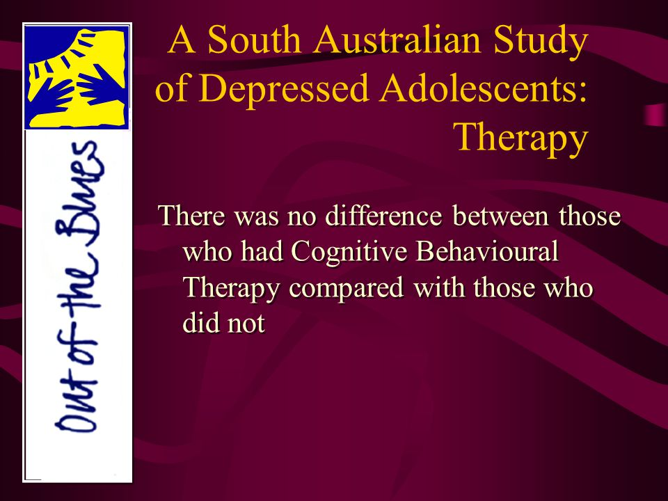 A South Australian Study of Depressed Adolescents: Therapy There was no difference between those who had Cognitive Behavioural Therapy compared with those who did not