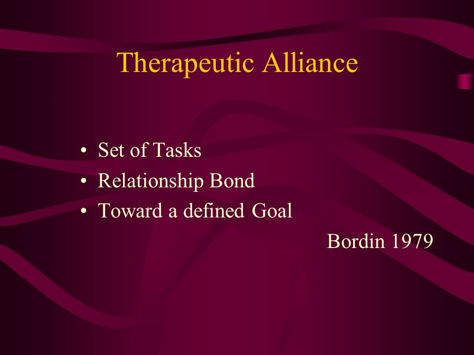 Therapeutic Alliance Set of Tasks Relationship Bond Toward a defined Goal Bordin 1979