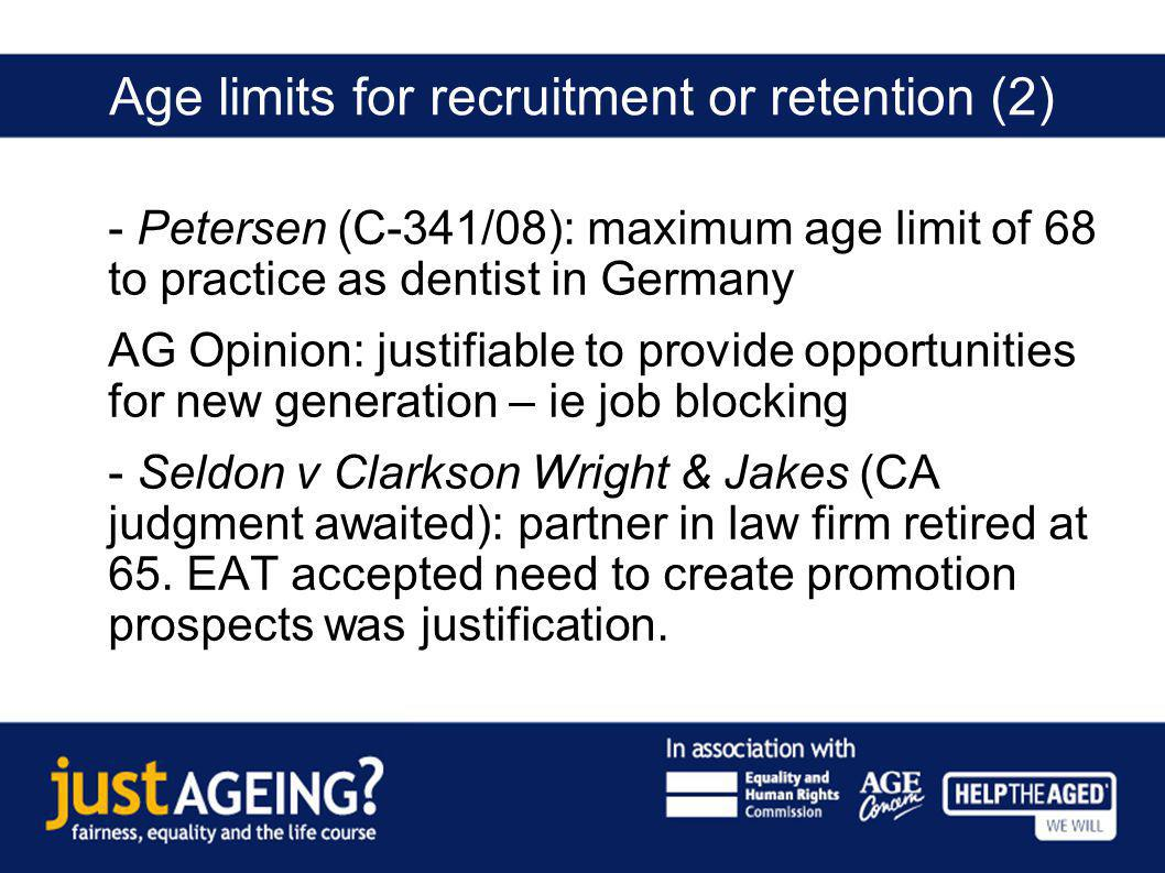 Age limits for recruitment or retention (2) - Petersen (C-341/08): maximum age limit of 68 to practice as dentist in Germany AG Opinion: justifiable t