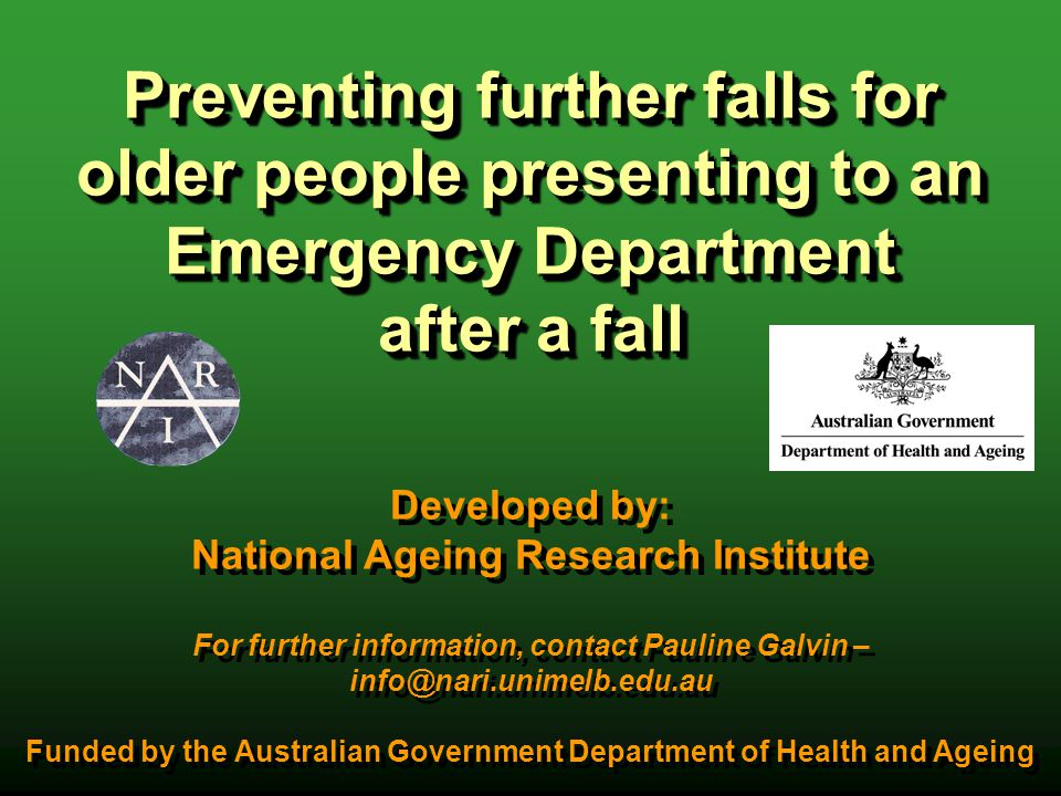 Preventing further falls for older people presenting to an Emergency Department after a fall Developed by: National Ageing Research Institute For furt