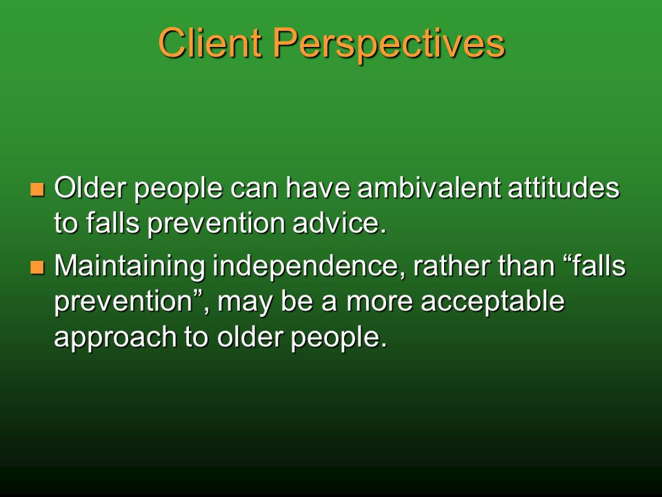 Client Perspectives Older people can have ambivalent attitudes to falls prevention advice.