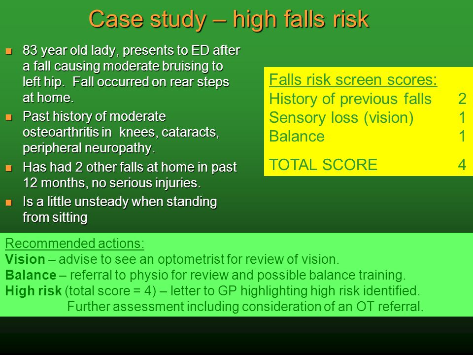 Case study – high falls risk 83 year old lady, presents to ED after a fall causing moderate bruising to left hip. Fall occurred on rear steps at home.