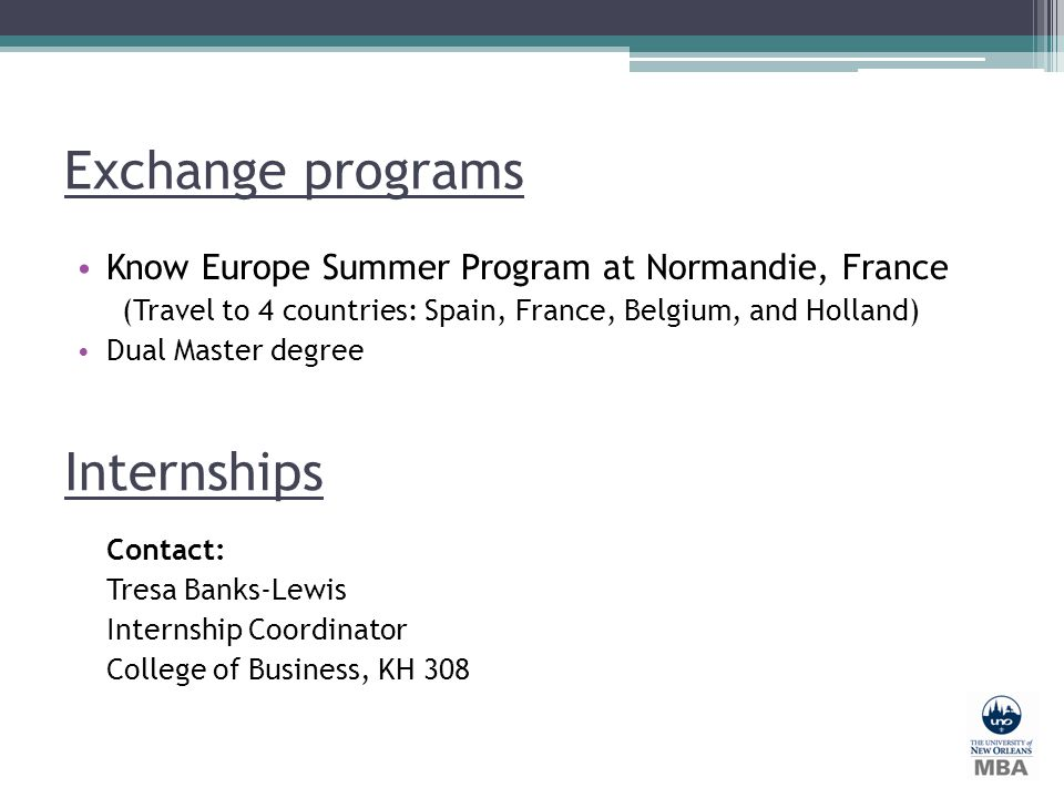 Exchange programs Know Europe Summer Program at Normandie, France (Travel to 4 countries: Spain, France, Belgium, and Holland) Dual Master degree Cont