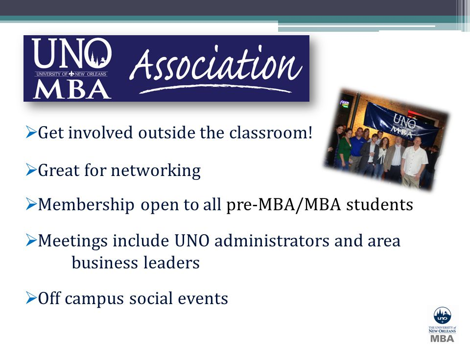 Get involved outside the classroom! Great for networking Membership open to all pre-MBA/MBA students Meetings include UNO administrators and area busi