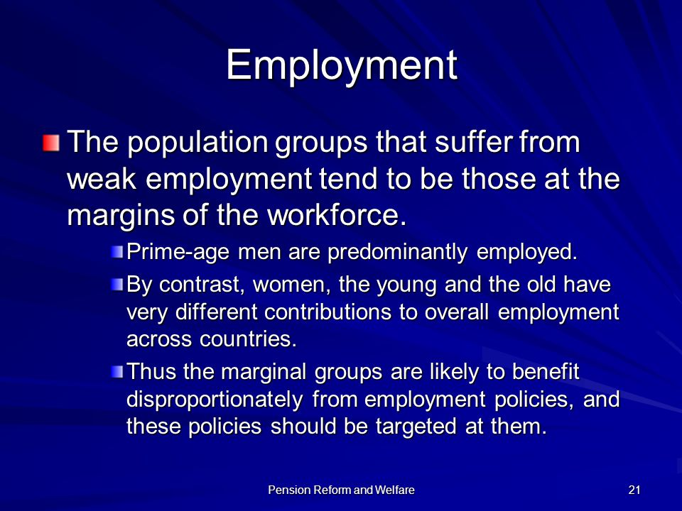 Pension Reform and Welfare 21 Employment The population groups that suffer from weak employment tend to be those at the margins of the workforce. Prim