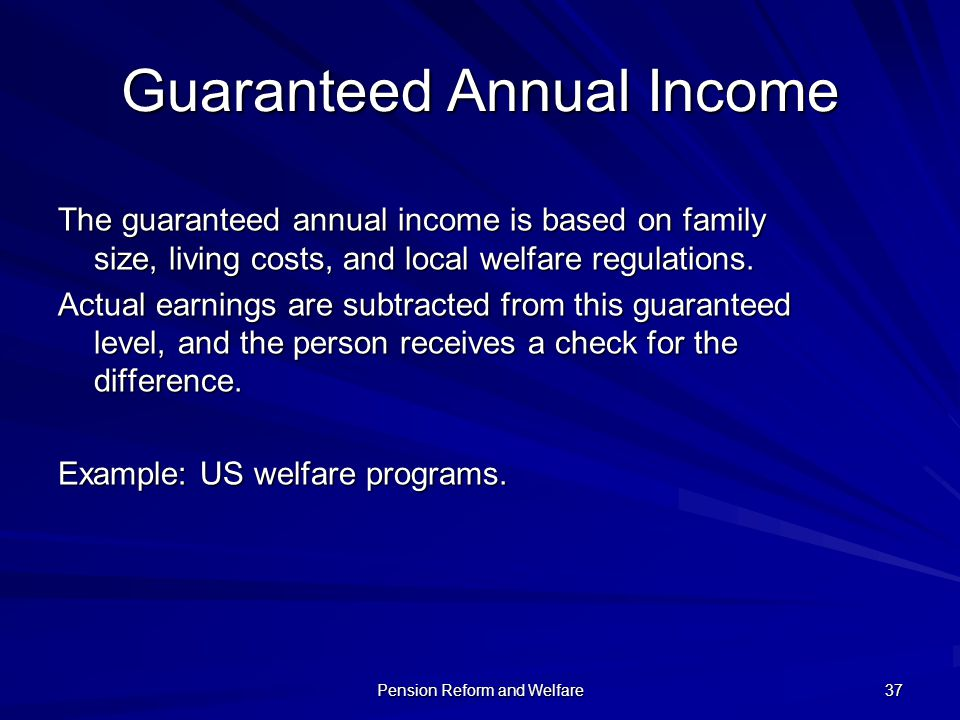 Pension Reform and Welfare 37 Guaranteed Annual Income The guaranteed annual income is based on family size, living costs, and local welfare regulatio