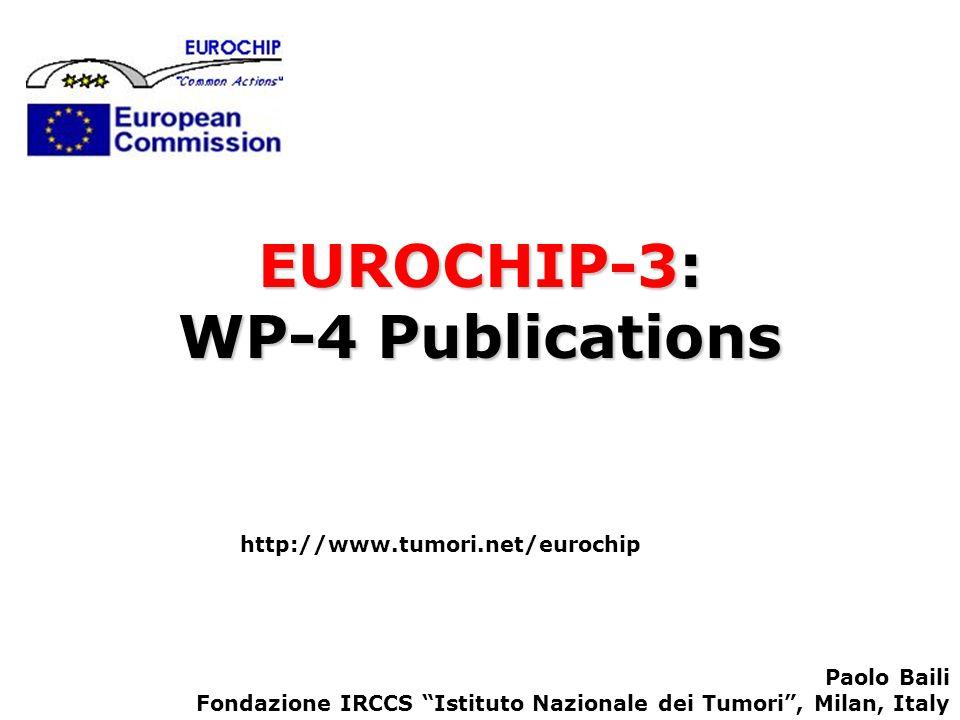 EUROCHIP-3: WP-4 Publications http://www.tumori.net/eurochip Paolo Baili Fondazione IRCCS Istituto Nazionale dei Tumori, Milan, Italy
