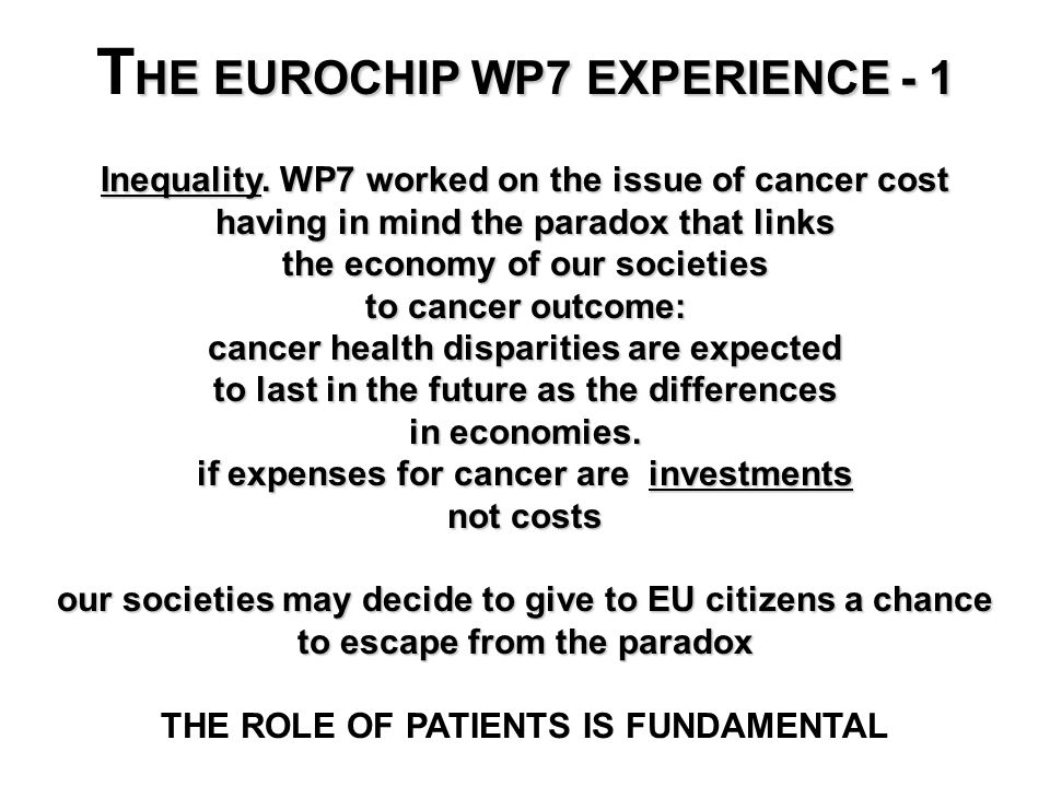 HE EUROCHIP WP7 EXPERIENCE - 1 T HE EUROCHIP WP7 EXPERIENCE - 1 Inequality. WP7 worked on the issue of cancer cost having in mind the paradox that lin