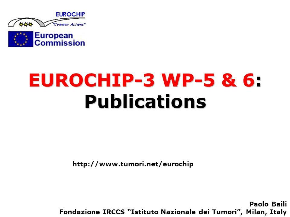 EUROCHIP-3 WP-5 & 6: Publications http://www.tumori.net/eurochip Paolo Baili Fondazione IRCCS Istituto Nazionale dei Tumori, Milan, Italy