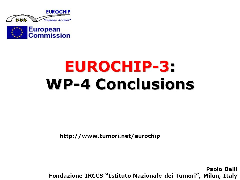 EUROCHIP-3: WP-4 Conclusions http://www.tumori.net/eurochip Paolo Baili Fondazione IRCCS Istituto Nazionale dei Tumori, Milan, Italy