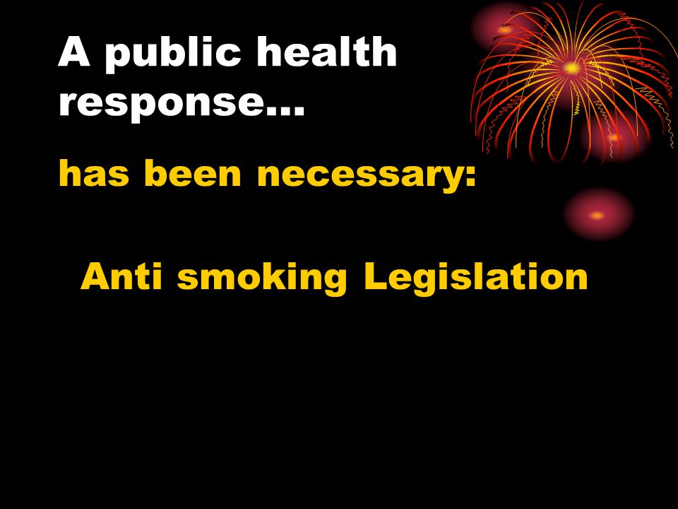 A public health response… has been necessary: Anti smoking Legislation