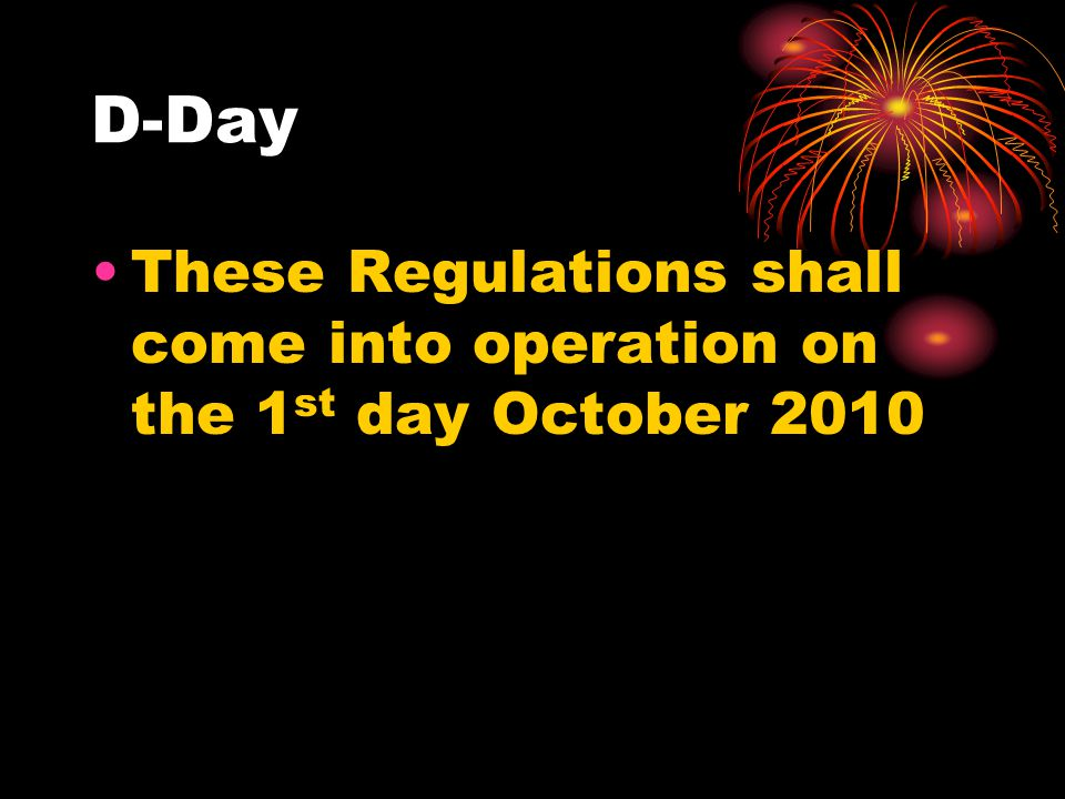 D-Day These Regulations shall come into operation on the 1 st day October 2010