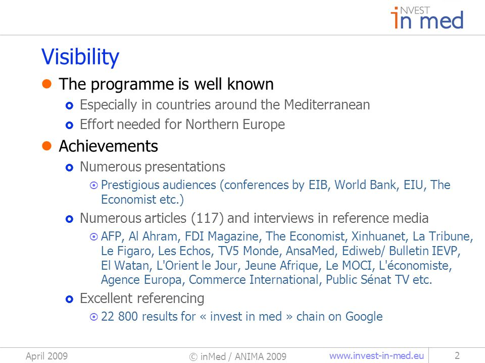 www.invest-in-med.eu April 2009 © inMed / ANIMA 2009 2 Visibility The programme is well known Especially in countries around the Mediterranean Effort