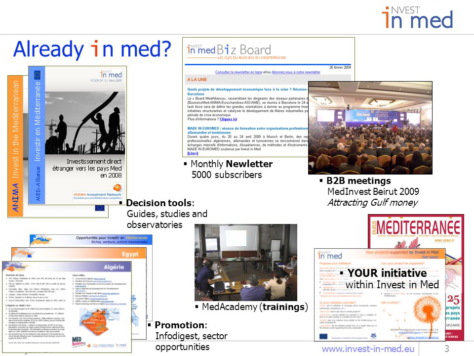 www.invest-in-med.eu juin 14 3 Already i n med? B2B meetings MedInvest Beirut 2009 Attracting Gulf money Decision tools: Guides, studies and observato
