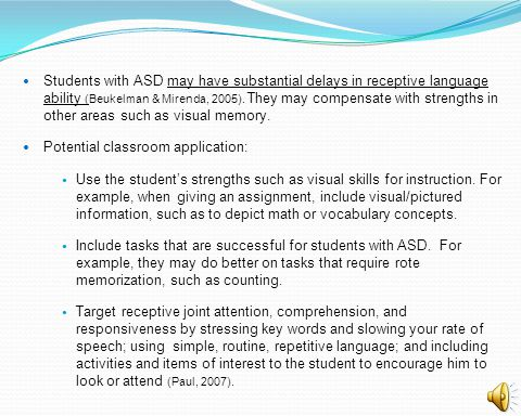 Students with ASD may have substantial delays in receptive language ability (Beukelman & Mirenda, 2005). They may compensate with strengths in other a