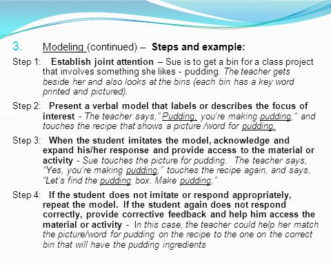3. Modeling (continued) – Steps and example: Step 1: Establish joint attention – Sue is to get a bin for a class project that involves something she l