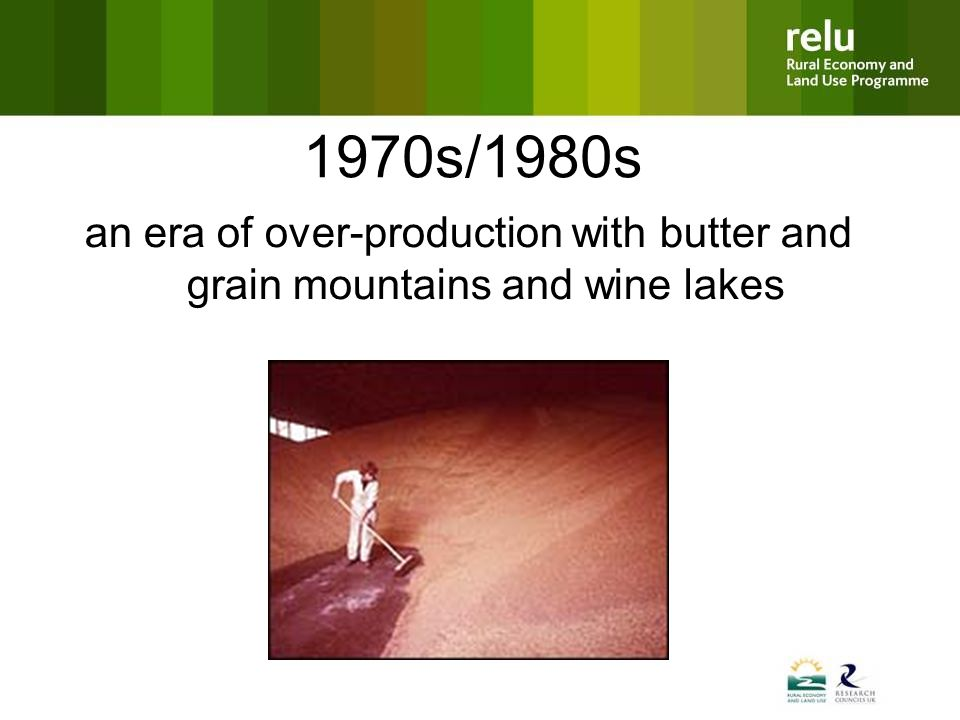 1970s/1980s an era of over-production with butter and grain mountains and wine lakes