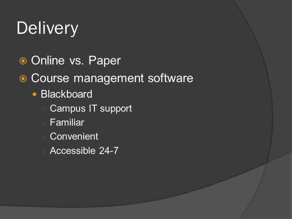 Delivery Online vs. Paper Course management software Blackboard Campus IT support Familiar Convenient Accessible 24-7