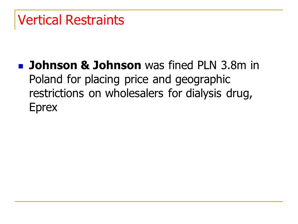 Vertical Restraints Johnson & Johnson was fined PLN 3.8m in Poland for placing price and geographic restrictions on wholesalers for dialysis drug, Epr