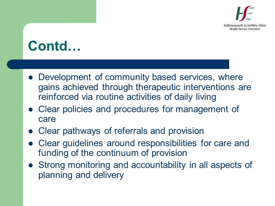 Contd… Development of community based services, where gains achieved through therapeutic interventions are reinforced via routine activities of daily