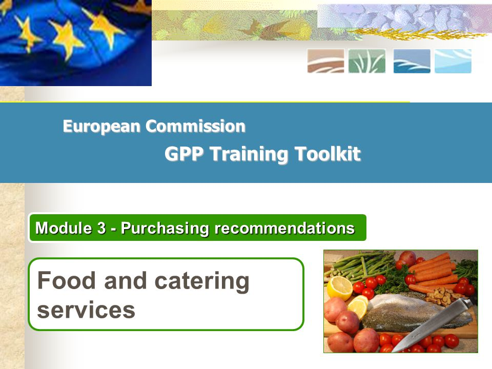 European Commission GPP Training Toolkit Module 3 - Purchasing recommendations Food and catering services
