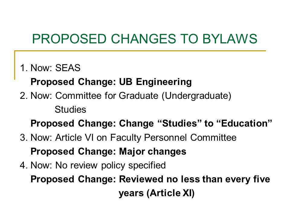 PROPOSED CHANGES TO BYLAWS 1. Now: SEAS Proposed Change: UB Engineering 2.
