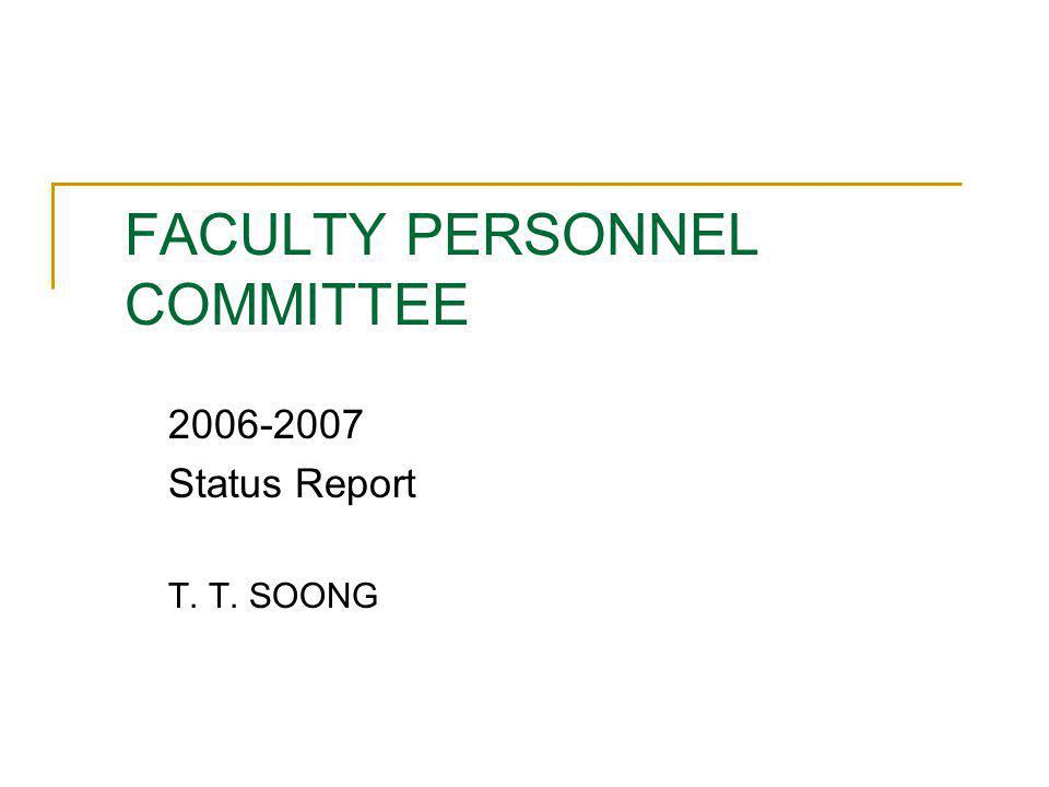 FACULTY PERSONNEL COMMITTEE 2006-2007 Status Report T. T. SOONG