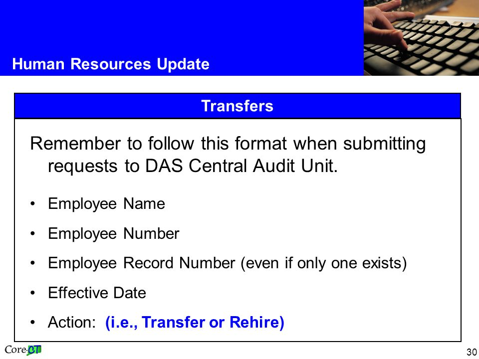 30 Human Resources Update Transfers Remember to follow this format when submitting requests to DAS Central Audit Unit. Employee Name Employee Number E