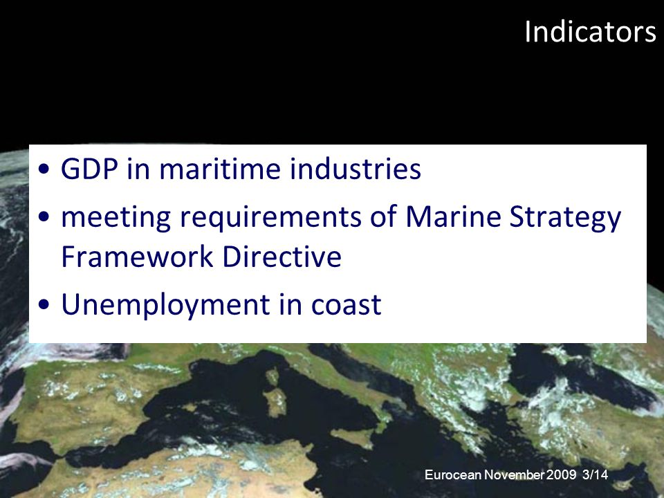 Indicators GDP in maritime industries meeting requirements of Marine Strategy Framework Directive Unemployment in coast Eurocean November 2009 3/14