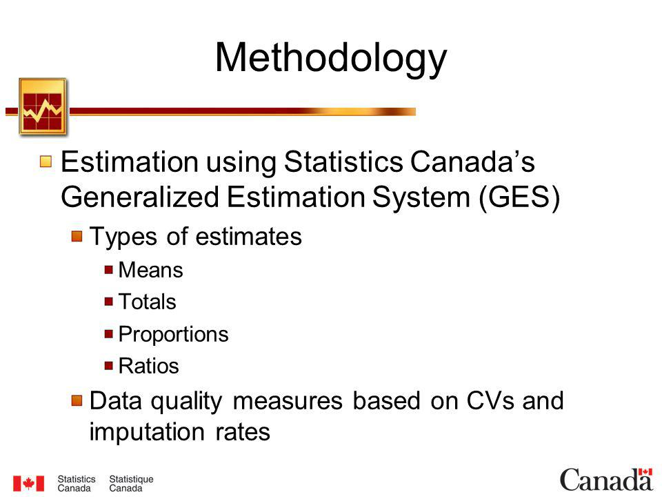 Estimation using Statistics Canadas Generalized Estimation System (GES) Types of estimates Means Totals Proportions Ratios Data quality measures based on CVs and imputation rates