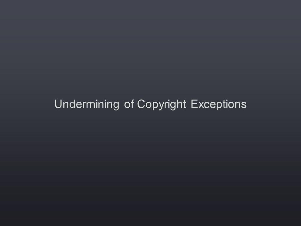 Undermining of Copyright Exceptions