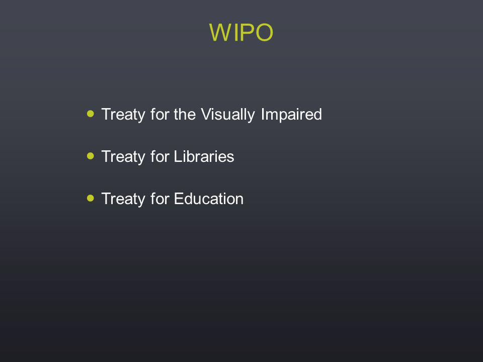 Treaty for the Visually Impaired Treaty for Libraries Treaty for Education WIPO