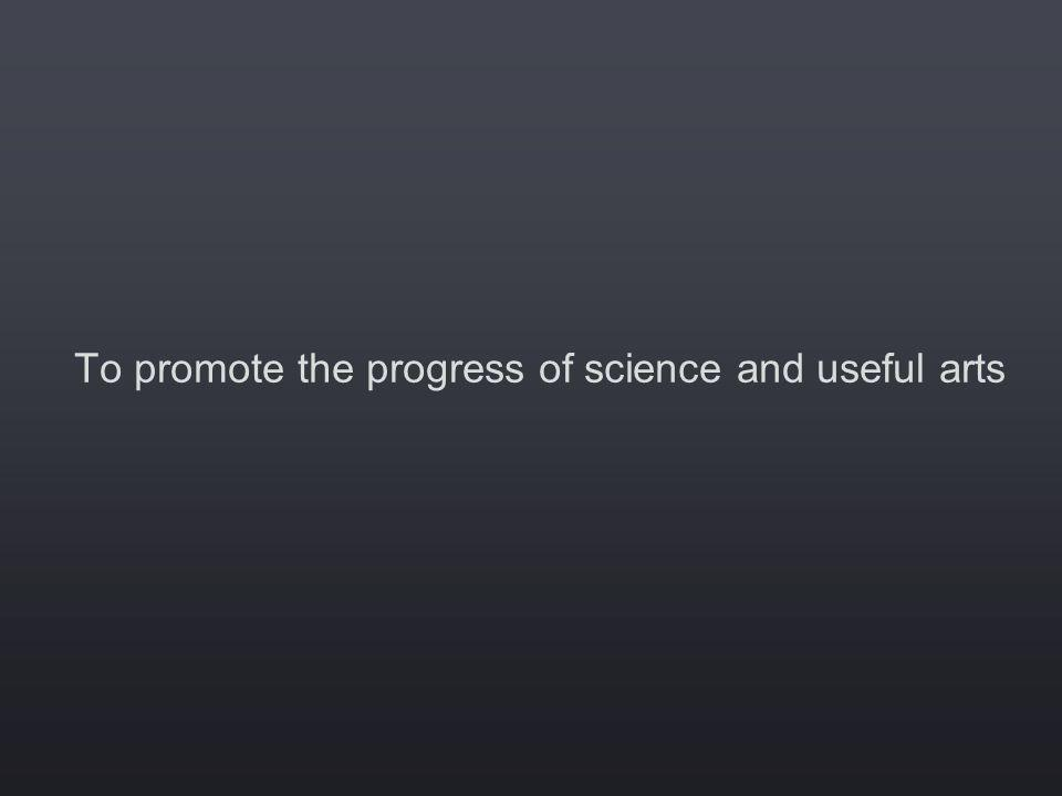 To promote the progress of science and useful arts