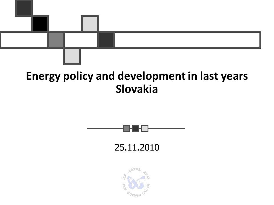 Energy policy and development in last years Slovakia 25.11.2010