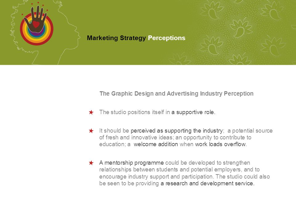 The Graphic Design and Advertising Industry Perception The studio positions itself in a supportive role. It should be perceived as supporting the indu