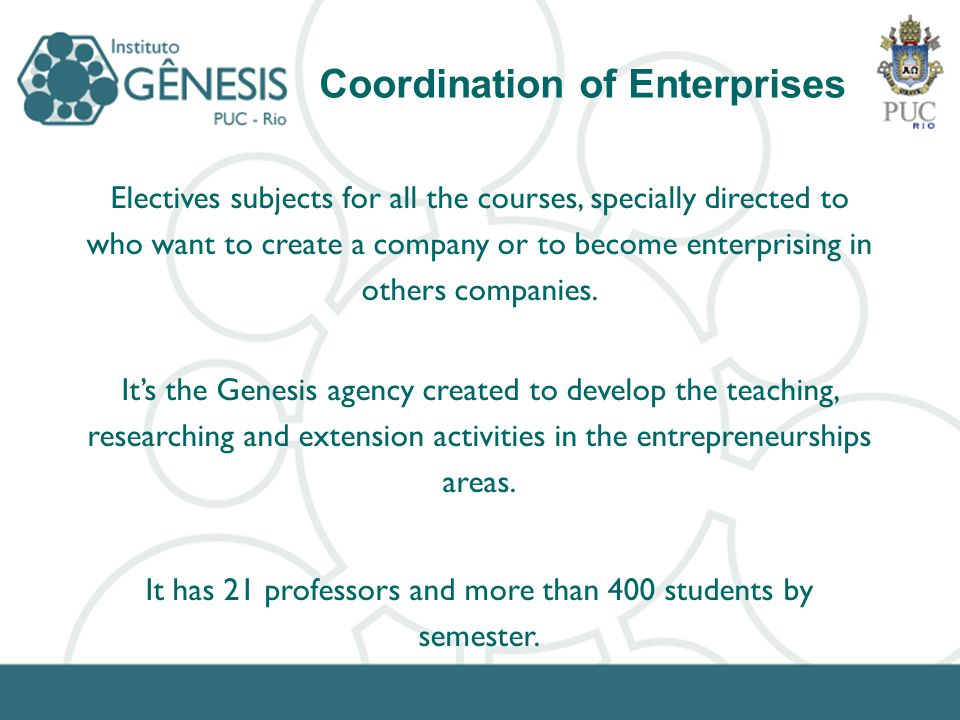 Electives subjects for all the courses, specially directed to who want to create a company or to become enterprising in others companies. Its the Gene