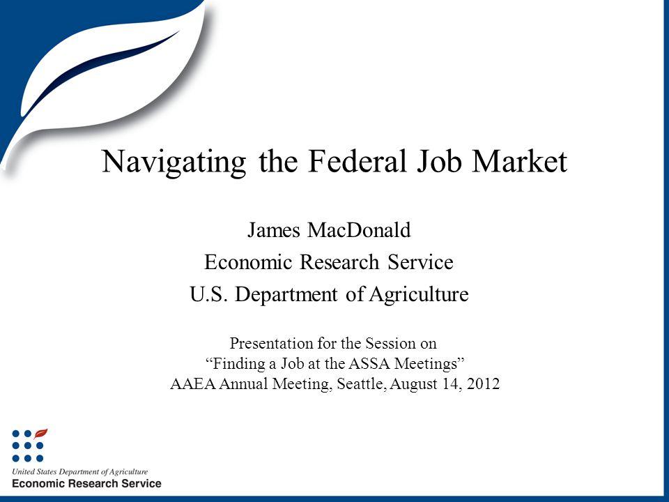 Navigating the Federal Job Market James MacDonald Economic Research Service U.S.