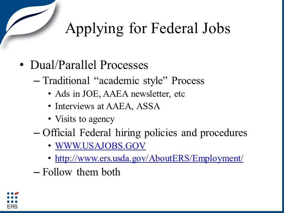 Applying for Federal Jobs Dual/Parallel Processes – Traditional academic style Process Ads in JOE, AAEA newsletter, etc Interviews at AAEA, ASSA Visit
