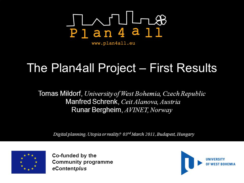 Co-funded by the Community programme eContentplus The Plan4all Project – First Results Tomas Mildorf, University of West Bohemia, Czech Republic Manfr