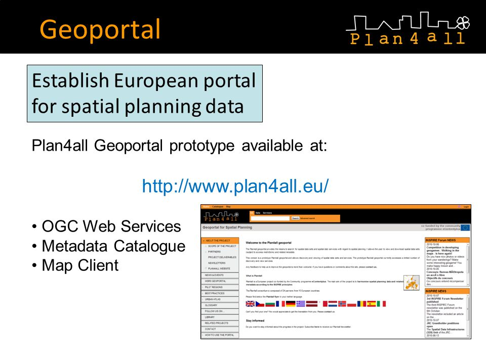 Geoportal Establish European portal for spatial planning data Plan4all Geoportal prototype available at: http://www.plan4all.eu/ OGC Web Services Meta