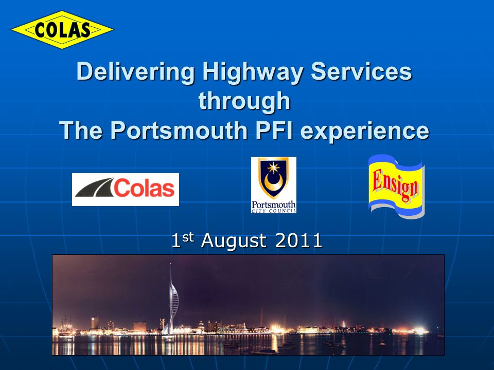 1 st August 2011 Delivering Highway Services through The Portsmouth PFI experience