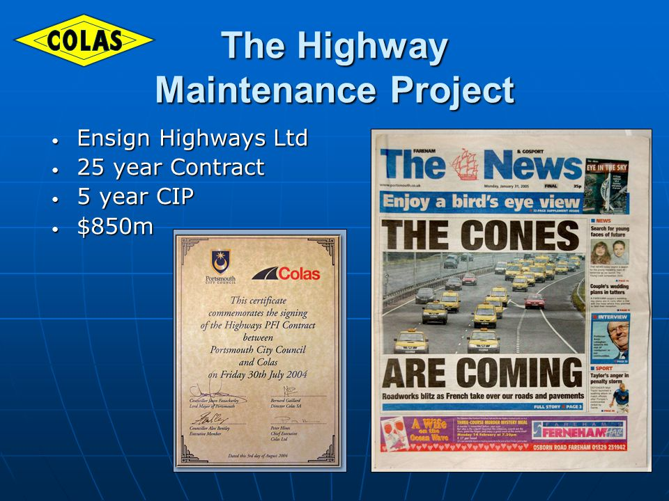 The Highway Maintenance Project Ensign Highways Ltd Ensign Highways Ltd 25 year Contract 25 year Contract 5 year CIP 5 year CIP $850m $850m